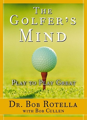 The Golfer's Mind By Rotella, Robert J./ Cullen, Robert