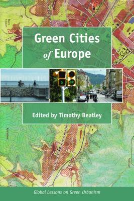 Green Cities of Europe By Beatley, Timothy (EDT)